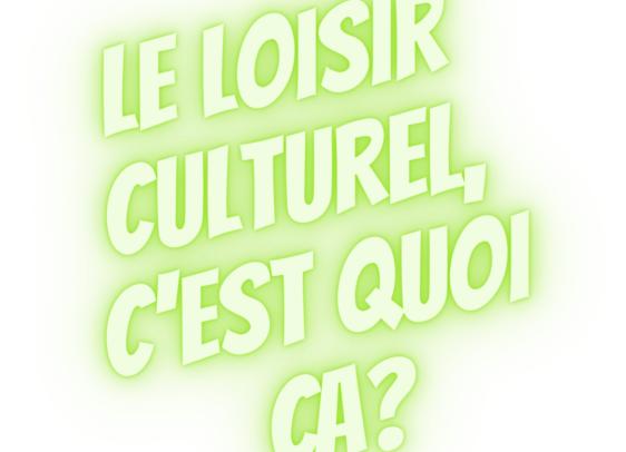 Le loisir culturel, c'est quoi au juste?